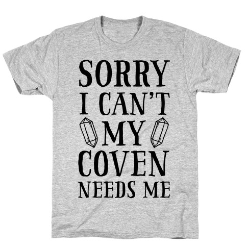 Sorry I Can't My Coven Needs Me T-Shirt