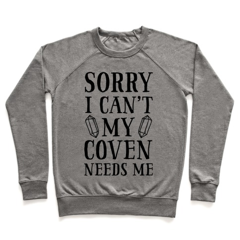 Sorry I Can't My Coven Needs Me Pullover