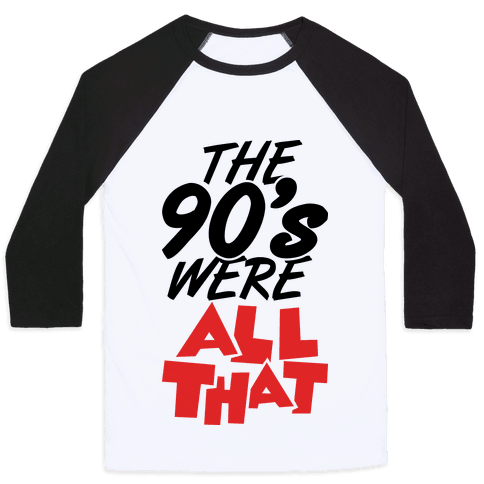 The 90's Were All That Baseball Tee