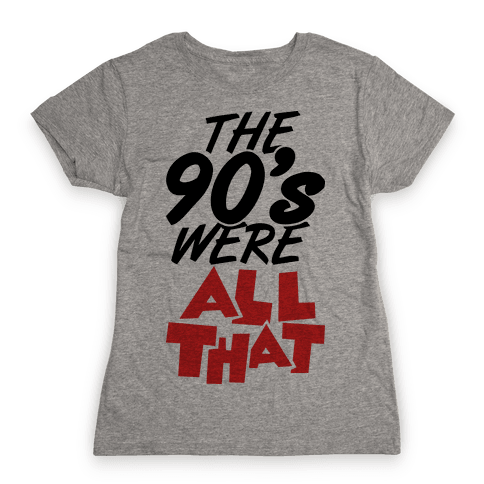 The 90's Were All That Womens T-Shirt