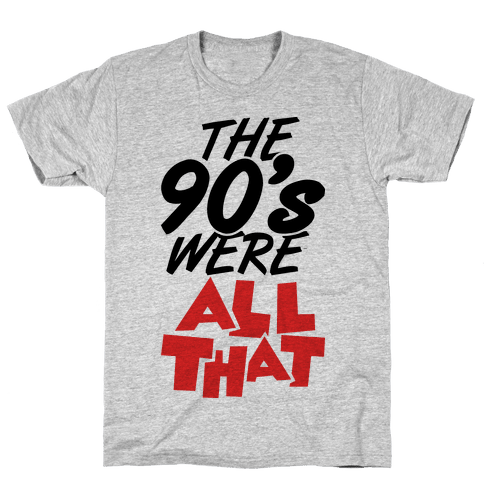 The 90's Were All That Mens T-Shirt