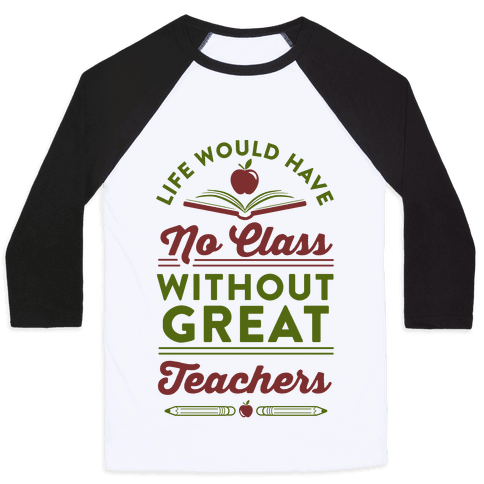 Life Would Have No Class Without Great Teachers Baseball Tee