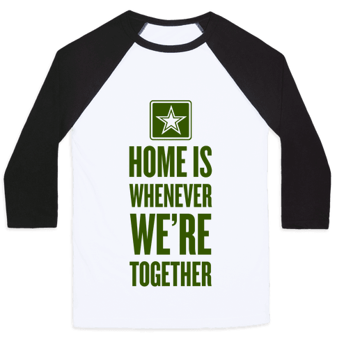 Home Is Whenever We're Together (Army) Baseball Tee