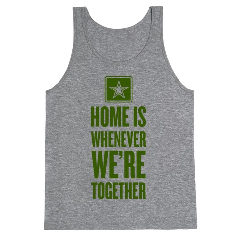 Home Is Whenever We're Together (Army) Tank Top