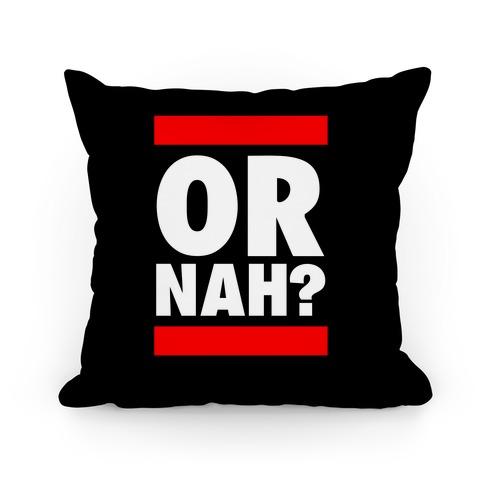 Or Nah? (Run DMC Parody) Pillow