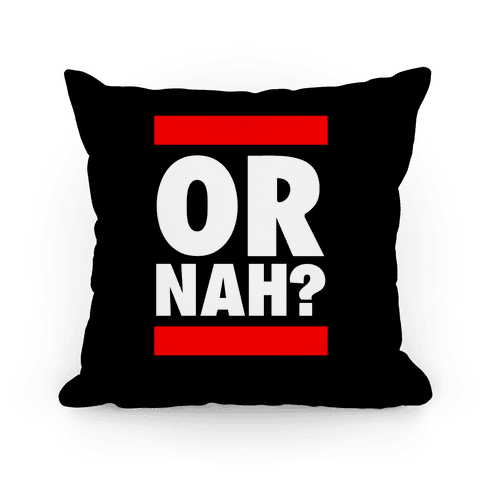 Or Nah? (Run DMC Parody) Pillow