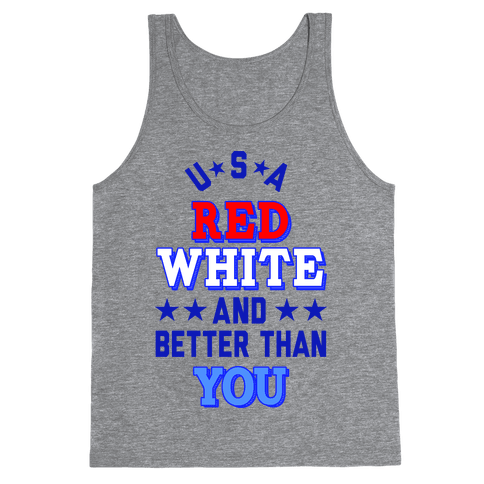 Red, White and Better Than You (USA) Tank Top