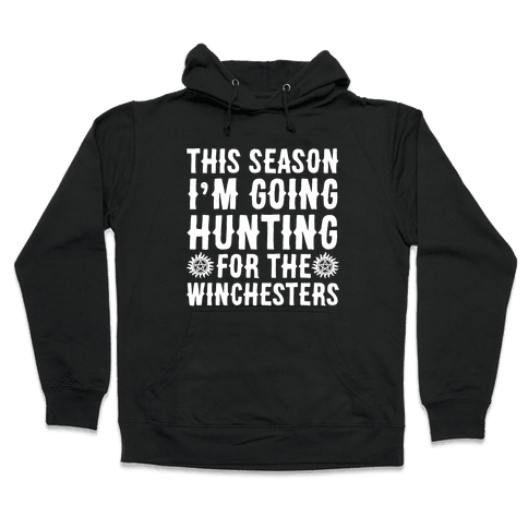 This Season I'm Going Hunting For The Winchesters Hooded Sweatshirt