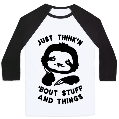 Just Think'n 'Bout Stuff And Things Baseball Tee