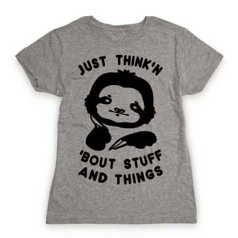 Just Think'n 'Bout Stuff And Things Womens T-Shirt