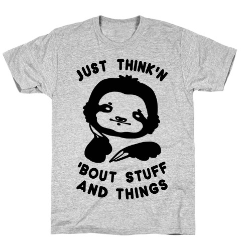 Just Think'n 'Bout Stuff And Things Mens T-Shirt