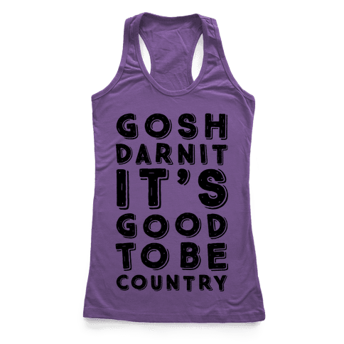 Gosh Darnit It's Good To Be Country Racerback Tank Top