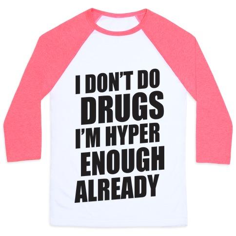 I Don't Do Drugs, I'm Hyper Enough Already Baseball Tee