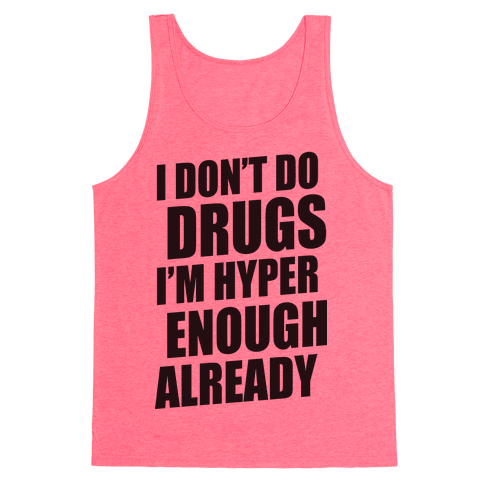 I Don't Do Drugs, I'm Hyper Enough Already Tank Top