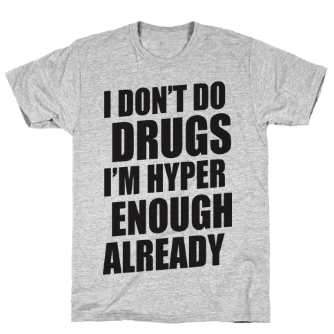 I Don't Do Drugs, I'm Hyper Enough Already Mens T-Shirt
