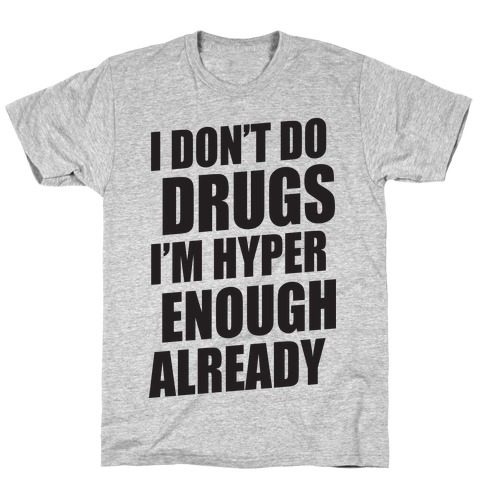 I Don't Do Drugs, I'm Hyper Enough Already T-Shirt