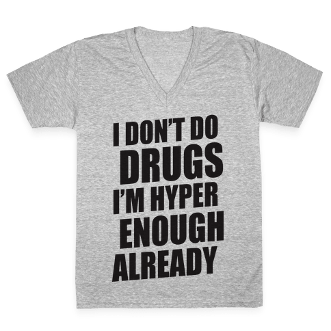 I Don't Do Drugs, I'm Hyper Enough Already V-Neck Tee Shirt
