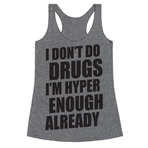 I Don't Do Drugs, I'm Hyper Enough Already Racerback Tank Top