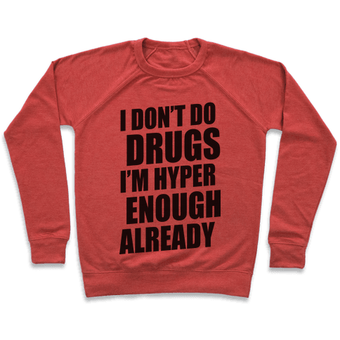 I Don't Do Drugs, I'm Hyper Enough Already Pullover