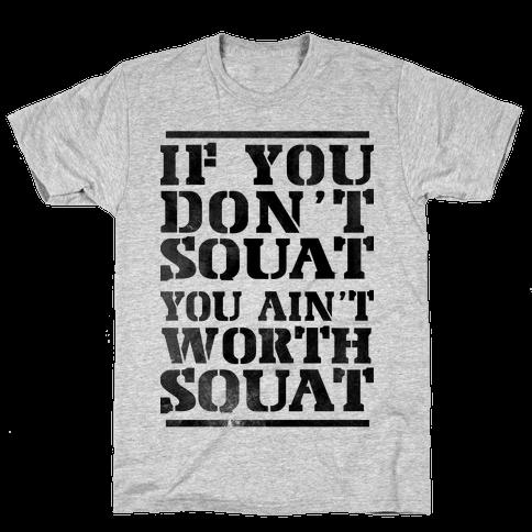 You Ain't Worth Squat Mens T-Shirt