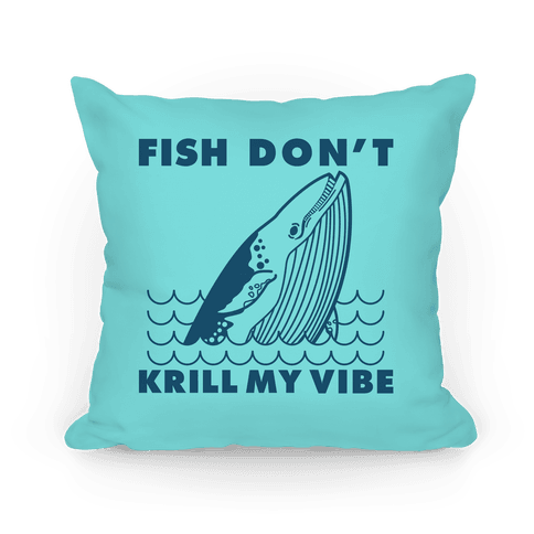 Fish Don't Krill My Vibe Pillow