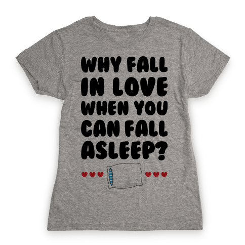 Why Fall In Love Womens T-Shirt