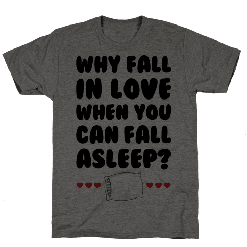 Why Fall In Love Mens T-Shirt