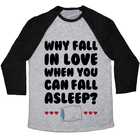 Why Fall In Love Baseball Tee