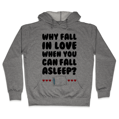 Why Fall In Love Hooded Sweatshirt