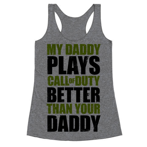 My Daddy Plays Video Games Better Than Your Daddy Racerback Tank Top