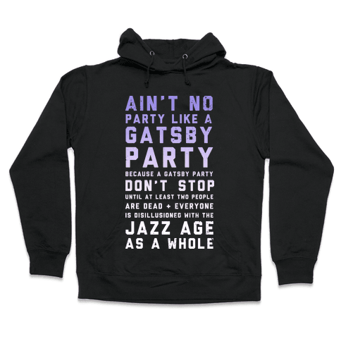 Ain't No Party Like a Gatsby Party (Original) Hooded Sweatshirt