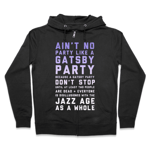 Ain't No Party Like a Gatsby Party (Original) Zip Hoodie