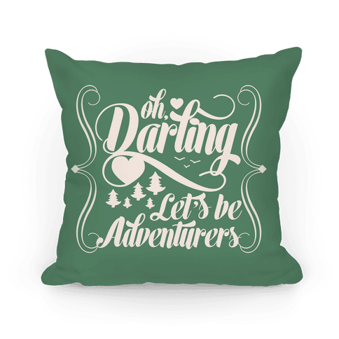 Oh Darling, Let's Be Adventurers Pillow