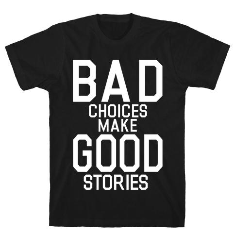 Bad Choices Make Good Stories Mens T-Shirt