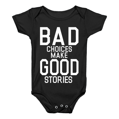 Bad Choices Make Good Stories Baby Onesy