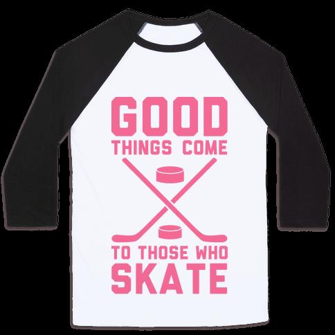 Good Things Come to Those Who Skate Baseball Tee