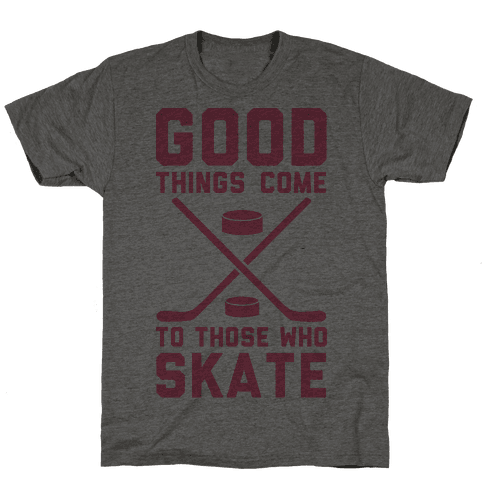 Good Things Come to Those Who Skate Mens T-Shirt