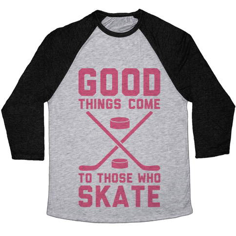 Good Things Come to Those Who Skate Baseball Tee