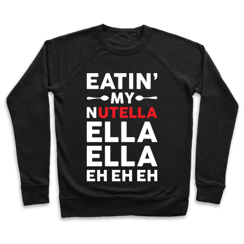 Eatin' My Nutella Ella Ella Eh Eh Eh Pullover