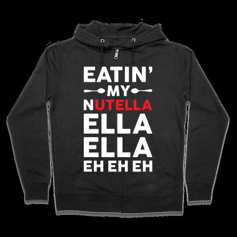 Eatin' My Nutella Ella Ella Eh Eh Eh Zip Hoodie