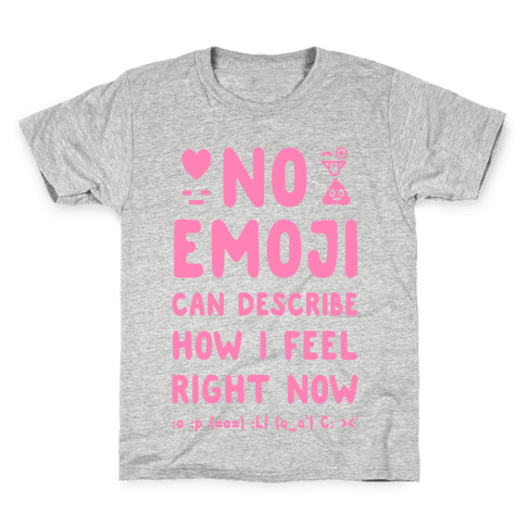 No Emoji Can Describe How I'm Feeling Right Now Kids T-Shirt