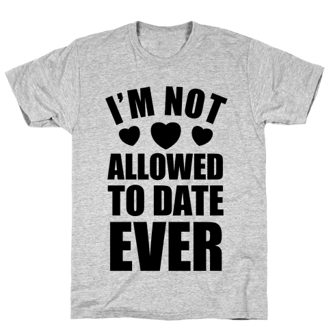 Not Allowed To Date Ever Mens T-Shirt