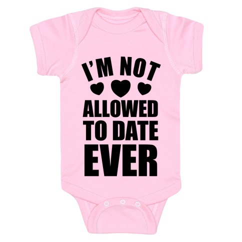 Not Allowed To Date Ever Baby Onesy