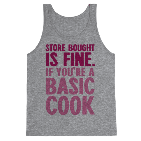 Store Bought Is Fine If You're A Basic Cook Tank Top
