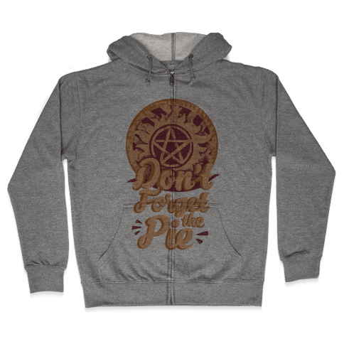 Don't Forget The Pie Zip Hoodie