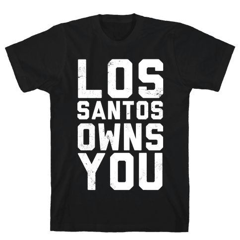 Los Santos Owns You Mens T-Shirt