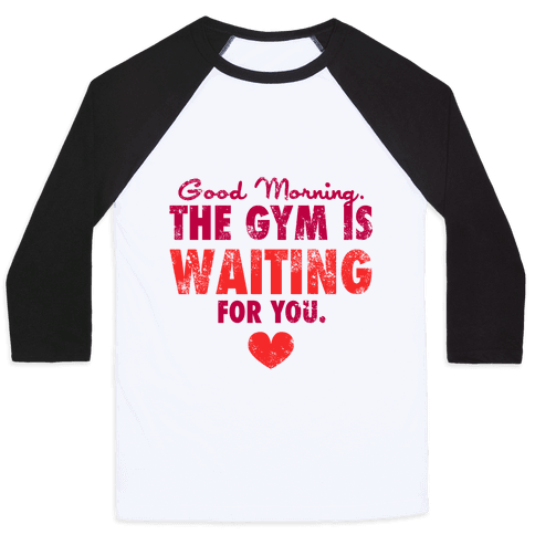 Good Morning (The Gym is Waiting) Baseball Tee