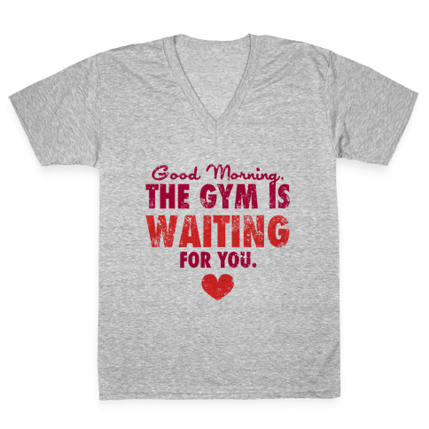 Good Morning (The Gym is Waiting) V-Neck Tee Shirt