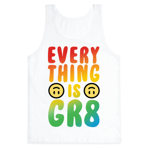 Everything Is Gr8 Tank Top