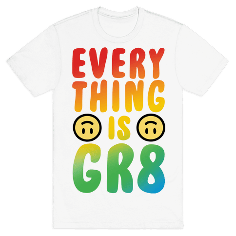 Everything Is Gr8 Mens T-Shirt